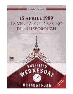 15 aprile 1989 la verità sul disastro di Hillsborough libro di Indro Pajaro