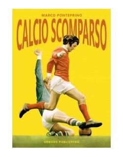Calcio scomparso libro di Marco Ponteprino